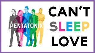 Video Can't Sleep Love- Pentatonix (LYRICS) MP3, 3GP, MP4, WEBM, AVI, FLV Juni 2018