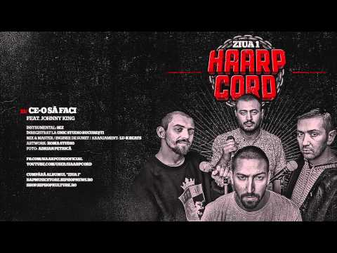 Haarp Cord - Ce-o Sa Faci (feat. Johnny King) (prod. SEZ)