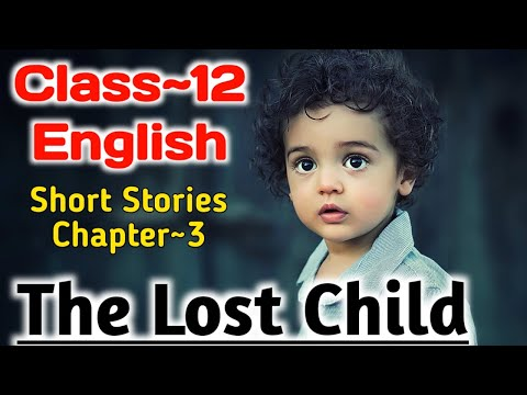 Class 12 English Short Stories Chapter 3 The Lost Child Mulk Raj Anand Full Explanation UP Board