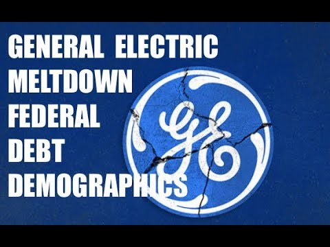 STOCK MARKET NEWS - GE MELTDOWN, DEBT, DEMOGRAPHICS