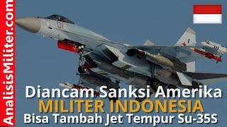 Video Keren! Diancam Sanksi Amerika, Indonesia Justru Bisa Tambah Jet Tempur Sukhoi Su-35 Rusia MP3, 3GP, MP4, WEBM, AVI, FLV Mei 2018