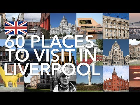 60 Places To Visit In Liverpool - In 120 Seconds