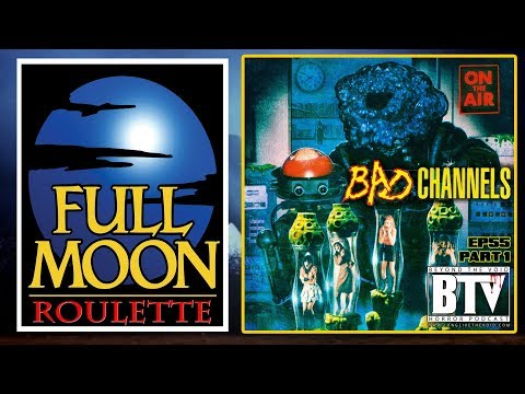 Ep55 | (Part 1) Bad Channels [Full Moon Roulette]