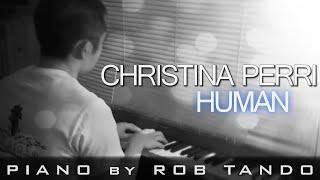 Christina Perri - Human (Piano Cover By Rob Tando)