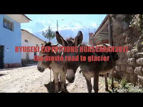 RYUSEKI EXPEDITIONS HUASCARAN 2017 6768m the movie ワスカランだよ全員登頂!