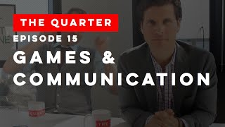 The Quarter Episode 15: Games & Communication