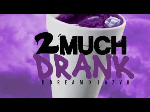 DDream Ft LazyK - 2 Much Drank