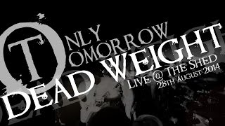 Dead Weight - Live - Only Tomorrow UK - The Shed (Basement) - 28th August 2014