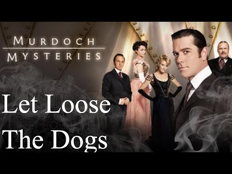 Murdoch Mysteries - Season 1 - Episode 6 - Let Loose the Dogs