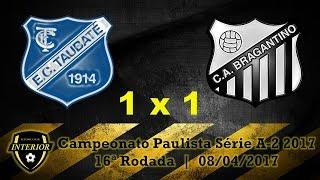 Campeonato Paulista Série A-2 2017 16ª Rodada 08/04/2017 Estádio Joaquim de Morais Filho Taubaté - SP Esporte Clube Taubaté 1 x 1 Clube Atlético Bragantino G...