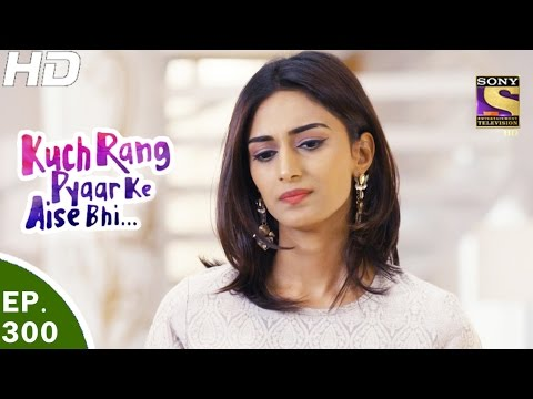 Kuch Rang Pyar Ke Aise Bhi - कुछ रंग प्यार के ऐसे भी - Ep 300 - 24th Apr, 2017