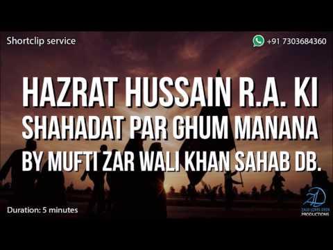 Video Hazrat Hussain R.A. ki Shahadat Par Ghum Manana - Mufti Zar Wali Khan Sahab DB. download in MP3, 3GP, MP4, WEBM, AVI, FLV January 2017