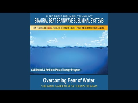 Overcoming Fear Of Water - Subliminal & Ambient Music Therapy 9