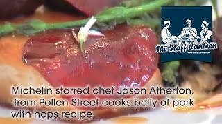Michelin starred chef Jason Atherton, from Pollen Street cooks belly of pork with hops recipe