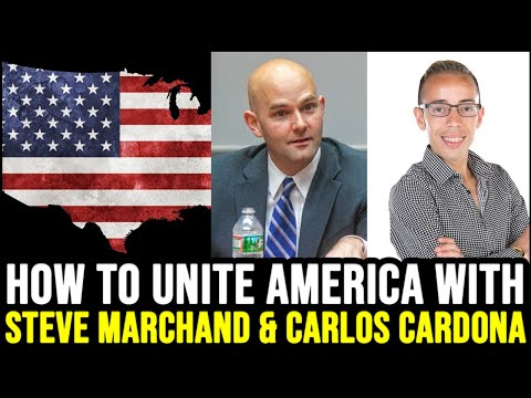 How to Unite America with Carlos Cardona and Steve Marchand