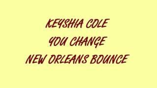 KEYSHIA COLE -YOU CHANGE (NEW ORLEANS BOUNCE)