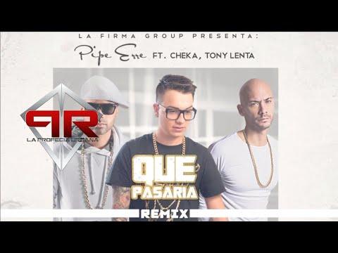 Letra Que Pasaría (Remix) Pipe Erre Ft Cheka, Tony Lenta