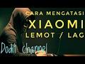 Download Lagu [TUTORIAL] Cara mengatasi LAG ( LEMOT ) pada XIAOMI Mp3 Free
