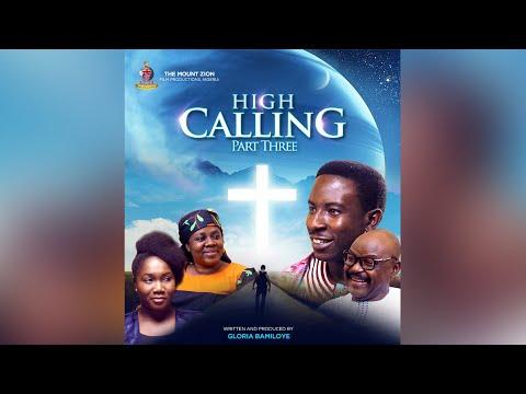 HIGH CALLING || PART 3 || Written By Gloria Bamiloye || MOUNT ZION LATEST MOVIE