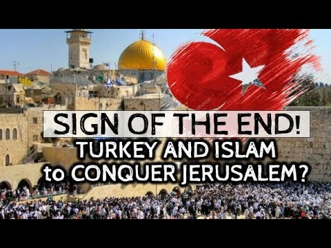 Turkey and Islam to March into Jerusalem? SIGN OF THE END!