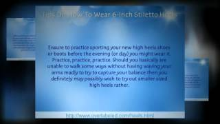 Tips On How To Wear 6-Inch Stiletto Heels
