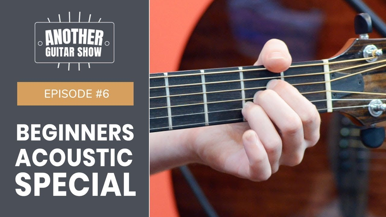 Another Guitar Show Episode #6 // Acoustic Guitar Beginners Special