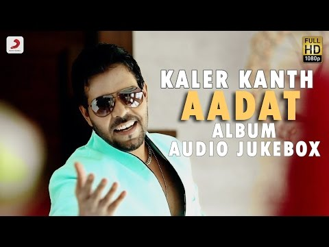 Kaler Kanth - Aadat   Album Jukebox