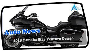 5. MUST WATCH!!!2018 Yamaha Star Venture Design Overview Price & Spec