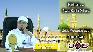 Video Madinah......Suatu Ketika Dahulu - Ustaz Mohamad Wadi Annuar Ayub MP3, 3GP, MP4, WEBM, AVI, FLV Mei 2019