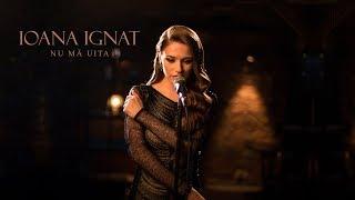Video Ioana Ignat  - Nu ma uita | Official Video MP3, 3GP, MP4, WEBM, AVI, FLV Juli 2018