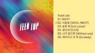 Video [MP3/AUDIO] TEENTOP (틴탑) - SEOUL NIGHT FULL ALBUM MP3, 3GP, MP4, WEBM, AVI, FLV Juli 2018