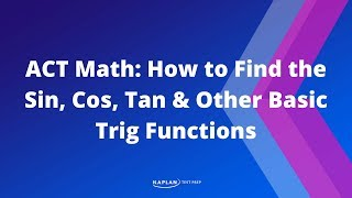 ACT Math: How To Find The Sin, Cos, Tan&Other Basic Trig Functions | Kaplan Test Prep