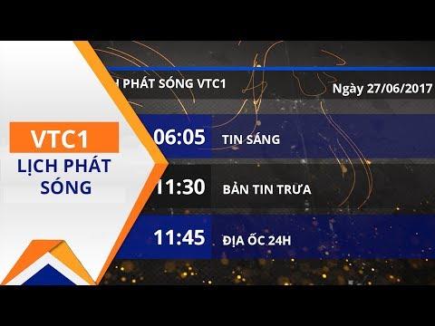 Lịch phát sóng VTC1 ngày 27/06/2017 | VTC1 - Thời lượng: 2 phút, 22 giây.