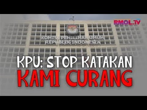 KPU: Stop Katakan Kami Curang