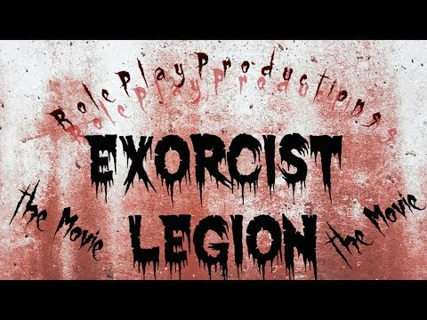 Exorcist Legion- The RolePlay Movie