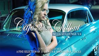 Café Deluxe Chill Out Nu Jazz | Lounge Vol.4 (33 Smooth & Modern Bar Tracks) Mix Tape (Full HD)
