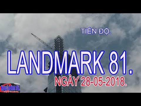 The Land Mark 81: Cập nhật tiến độ Tòa Nhà Cao Nhất Việt Nam Ngày 28/05/2018 - Dịp Đại Lễ Phật Đản. - Thời lượng: 10:49.