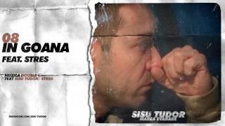 Sisu Tudor - In Goana (feat. Stres)