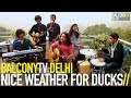 NICE WEATHER FOR DUCKS - DROPPING PLANETS (BalconyTV)