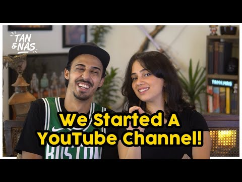 We Started A YouTube Channel | Tan & Nas
