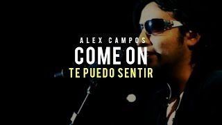 Come on (Te puedo sentir) - Alex Campos | Audio Oficial
