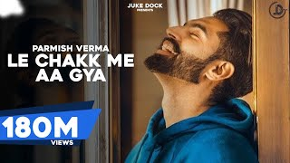 Video Le Chakk Main Aa Gya (Official Video) Parmish Verma | Desi Crew | Juke Dock | MP3, 3GP, MP4, WEBM, AVI, FLV Juli 2018