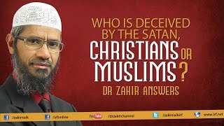 Video Who is Deceived by the Satan, Christians or Muslims? Dr Zakir Answers MP3, 3GP, MP4, WEBM, AVI, FLV Oktober 2017