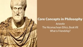 Philosophy Core Concepts:  Aristotle, What Is Friendship? (Nic. Ethics. Bk. 8)