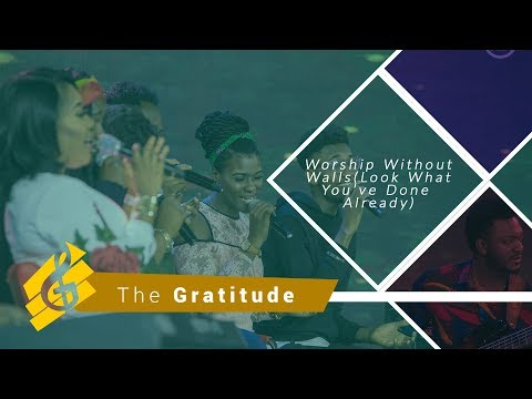 Worship Without Walls With The Gratitude (Look What You've done Already)
