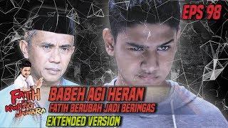 Babeh Agi Heran Fatih Berubah Jadi Beringas - Fatih Di Kampung Jawara Eps 98 PART 2