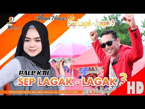 PALE KTB - SEP LAGAK LAGAK 3 ( Album House Mix Sep Lagak-Lagak 3 ) HD Video Quality 2018