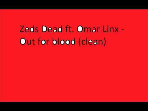 Zeds Dead ft. Omar Linx - Out for Blood (clean)