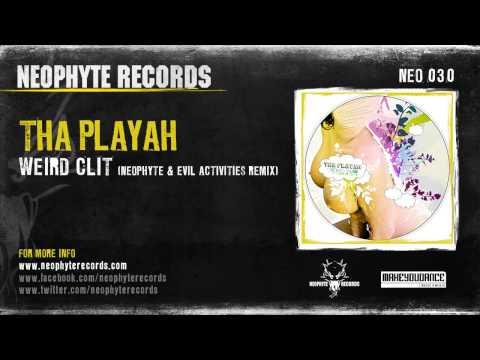 Tha Playah - Weird Clit (Neophyte & Evil Activities Remix)