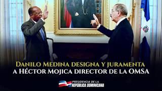 Danilo Medina designa y juramenta a Héctor Mojica como director de la OMSA